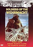 Soldiers Of The Wehrmacht - Part 1 - From North Cape To North A