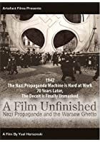 A Film Unfinished - Nazi Propaganda And The Warsaw Ghetto