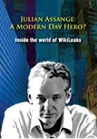 Julian Assange - A Modern Day Hero? - Inside The World Of Wiki Leaks