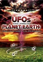 UFOs Have Landed On Planet Earth - Final Countdown To Alien Invasion