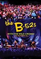 B-52s -With The Wild Crowd! - Live In Athens, GA