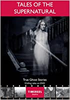 Tales Of The Supernatural - True Ghost Stories