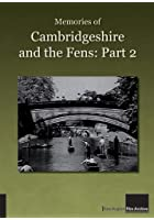 Memories Of Cambridgeshire And The Fens - Part 2