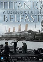 Titanic - A Legend Built In Belfast