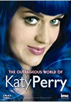 The Outrageous World of Katy Perry - An Unauthorised Biography