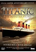 Titanic - The Definitive Story - Special 100th Anniversary Edition