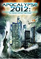 Apocalypse 2012 - The World After Time Ends