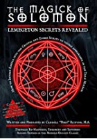 The Magick Of Solomon - Lemegeton Secrets Revealed