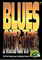 Blues And The Alligator - The First Twenty Years Of Alligator Records