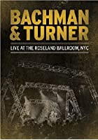 Bachman And Turner - Live At The Roseland Ballroom, NYC