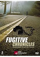 Fugitive Chronicles - True Stories Of Life On The Run