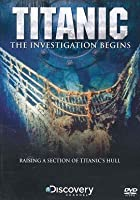 Titanic The Investigation Begins