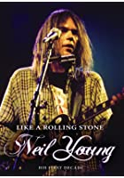 Neil Young: Like a Rolling Stone - His First Decade