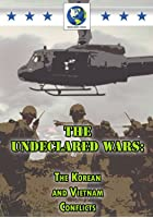 The Undeclared Wars - The Korean and Vietnam Conflicts