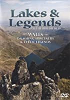 Lakes and Legends: Wales - Dragons, Sorcerers and Celtic Legends