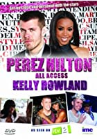 Perez Hilton - All Access - Kelly Rowland