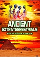 Ancient Extraterrestrials - Aliens and UFOs Before the Dawn Of...