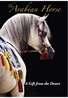 The Arabian Horse - A Gift from the Desert
