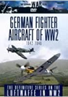 The German War Files - German Fighter Aircraft Of World War II 1942-1945