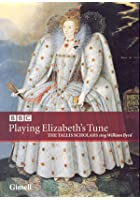 Playing Elizabeth's Tune: Sacred Music By William Byrd