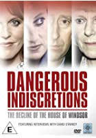 Dangerous Indiscretions - The Decline of the House of Windsor