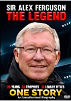 Sir Alex Ferguson: The Legend