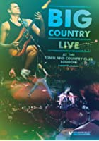 Big Country - Live at The Town and Country Cloub London