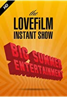 The LOVEFiLM Instant Show - Big Summer Entertainment