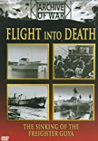 Flight Into Death - The Sinking Of The Freighter Goya