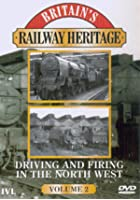 Britain's Railway Heritage - Driving And Firing In The North West - Vol. 2