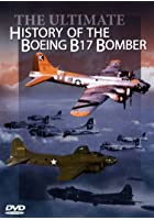 The Ultimate History Of The Boeing B17 Bomber