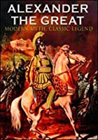 Alexander The Great - Modern Myth, Classic Legend