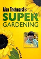 Alan Titchmarsh's Super Gardening