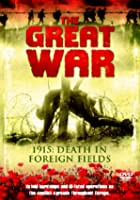 The Great War - 1915 - Death In Foreign Fields