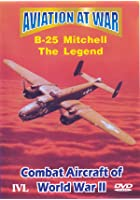 Aviation At War - B-25 Mitchell: The Legend