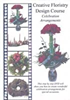 Creative Floristry Design Course - Celebration Arrangements - Volume 3