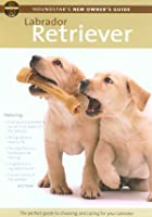 Houndstar's New Owner's Guide To The Labrador Retriever