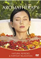 Aromatherapy - Natural Remedies And Everyday Relaxation