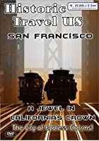 Historic Travel US - San Francisco - A Jewel In California&#39;s Crown