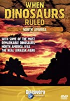 When Dinosaurs Ruled - North America