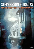 In Stephenson's Tracks - Manchester To Bradford