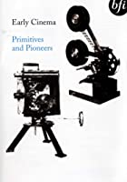 Early Cinema - Primitives And Pioneers