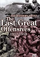 The Western Front - The Last Great Offensives 1917-18
