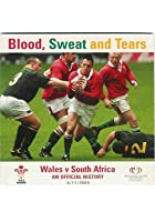 Wales V South Africa - Blood, Sweat And Tears
