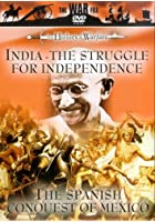 India - The Struggle For Independence / The Spanish Conquest Of Mexico