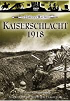 Kaiserschlacht 1918 - The Kaiser's Last Great Gamble