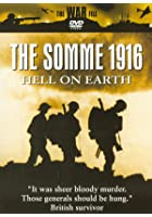 The Somme 1916 - Hell On Earth
