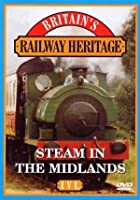Railway Heritage - Steam In The Midlands