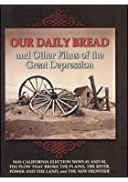 Our Daily Bread And Other Films Of The Great Depression