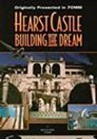 Hearst Castle - Building The Dream